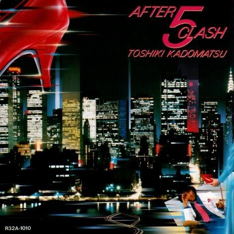 Toshiki Kadomatsu - AFTER 5 CLASH (1984) dans ALBUMS & COMPILATIONS